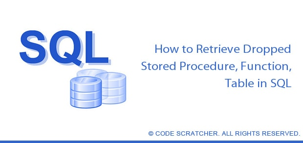 How to Retrieve Dropped Stored Procedure, Function, Table in SQL